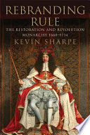 Rebranding rule : images of restoration and revolution monarchy, 1660-1714