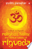 RELIGIOUS BELIEF AND ETHICAL VALUES OF RIGVEDA