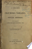 A Catalogue of Chap books  Garlands  and Popular Histories