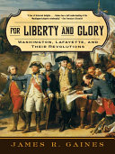 For Liberty and Glory  Washington  Lafayette  and Their Revolutions