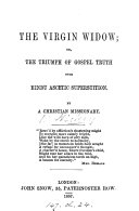The virgin widow  or  The triumphs of gospel truth over Hindu ascetic superstition  a poem  by a Christian missionary  W  Hickey