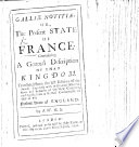 Galli   Notitia  or  the Present State of France     Translated from the last edition of the French  i e     L   tat de la France     edited by N  Besongne   Enriched with additional observations and remarks of the New Compiler     By R  W   i e  R  Wolley