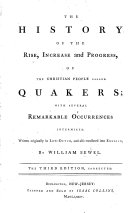 The History of the rise, increase and progress of the Christian people called Quakers, ... written originally in Low-Dutch by W. Sewel, and by himself translated into English. Now revis'd, etc