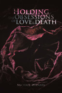 Holding The Obsessions Of Love & Death
