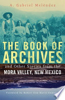 The Book of Archives and Other Stories from the Mora Valley  New Mexico