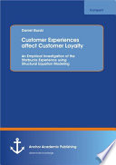 Customer Experiences Affect Customer Loyalty  An Empirical Investigation of the Starbucks Experience Using Structural Equation Modeling Book