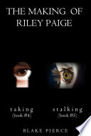 The Making of Riley Paige Bundle: Taking (#4) and Stalking (#5)