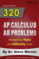 320 AP Calculus AB Problems Arranged by Topic and Difficulty Level, 2nd Edition
