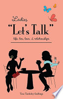 Ladies Let's Talk  : Life, Lies, Love, and Relationships
