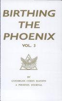 Birthing The Phoenix Vol  III