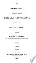 The Holy Bible, Containing the Old and New Covenant, Commonly Called the Old and New Testament, Translated from the Greek. By Charles Thomson
