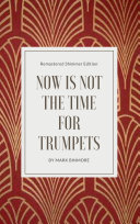Now Is Not The Time For Trumpets