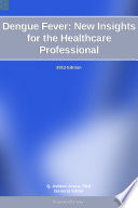 Dengue Fever  New Insights for the Healthcare Professional  2012 Edition