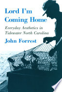 Lord I'm coming home : everyday aesthetics in Tidewater North Carolina