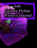 Soft Science Fiction Writer s Journal