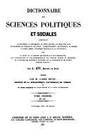 Dictionnaire des Sciences Politiques et Sociales comprenant la Politique, la Diplomatie, le Droit Naturel, le Droit des Gens, les Rapports de l'Eglise et de l'Etat, l'Administration, les Finances, la Police, la Force Armee, l'Economie Politique et la Statistique (etc.)