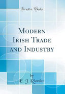 Read Online Modern Irish Trade and Industry (Classic Reprint) For Free