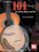 101 Three Chord Songs for Guitar  Banjo  and Uke