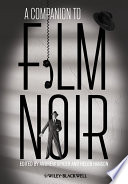 """A Companion to Film Noir"" by Andre Spicer, Helen Hanson"
