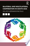 Bilateral and Multilateral Cooperation in South Asia