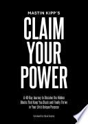 """Claim Your Power: A 40-Day Journey to Dissolve the Hidden Blocks That keep you Stuck and Finally Thrive in Your Life's Unique Purpose"" by Mastin Kipp"
