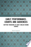 Early Performance: Courts and Audiences
