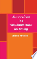 Smooches  The Book on Passion and Kissing