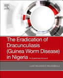 The Eradication of Drancunculiasis (Guinea Worm Disease) in Nigeria