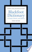 The Blackfoot Dictionary of Stems  Roots  and Affixes