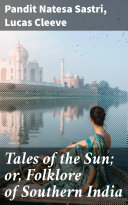 Tales of the Sun; or, Folklore of Southern India [Pdf/ePub] eBook