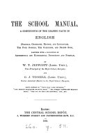 The school manual  a compendium of the leading facts in English  by W T  Jeffcott and G J  Tossell
