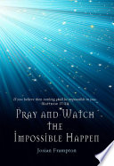 Pray and Watch the Impossible Happen