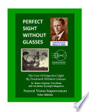 """Perfect Sight Without Glasses: The Cure of Imperfect Sight by Treatment Without Glasses Dr. Bates Original, First BookNatural Vision Improvement (Color Edition)"" by William H. Bates, Emily C. Lierman, Clark Night"