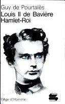 Louis II de Bavière ou Hamlet-roi