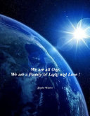 We are all One. We are a family of Light and Love!