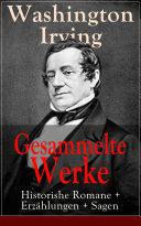 Gesammelte Werke: Historishe Romane + Erzählungen + Sagen