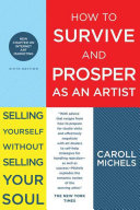 How to Survive and Prosper as an Artist: Selling Yourself Without ...