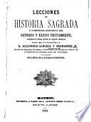 Lecciones de Historia Sagrada ó Compendio histórico del Antiguo y Nuevo Testamento arreglado á la última reforma de segunda enseñanza, etc