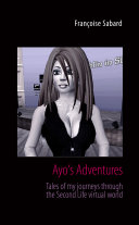 Ayo s Adventures  Tales of My Journeys Through the Second Life Virtual World