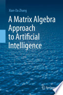 A Matrix Algebra Approach to Artificial Intelligence