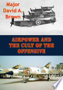 Airpower And The Cult Of The Offensive