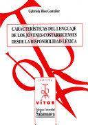 Caracter  sticas del lenguaje de los j  venes costarricenses desde la disponibilidad l  xica  Recurso electr  nico  PDF
