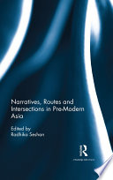 Narratives  Routes and Intersections in Pre Modern Asia