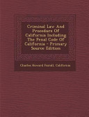 Criminal Law and Procedure of California Including the Penal Code of California   Primary Source Edition