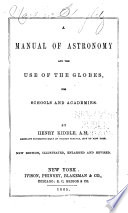 A Manual of Astronomy and the Use of the Globes