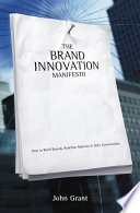 Brand Innovation Manifesto  : How to Build Brands, Redefine Markets and Defy Conventions