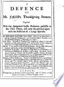 A Defence Of Mr Jacob S Thanksgiving Sermon Together With The Apologetical Epistle Dedicatory Etc