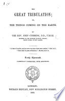 The Great Tribulation; or, the Things coming on the Earth ... Third thousand