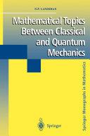 Mathematical Topics Between Classical and Quantum Mechanics [Pdf/ePub] eBook