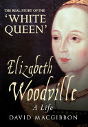 Elizabeth Woodville - A Life